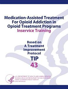 Medication Assisted Treatment for Opioid Addiction in Opioid Treatment Programs Inservice Training Book
