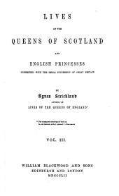 Lives of the Queens of Scotland and English Princesses Connected with the Regal Succession of Great Britain: Volume 3