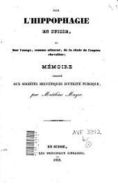 Sur l'hippophagie en Suisse ou sur l'usage, comme aliment, de la chair de l'espèce chevaline: mémoire adressé aux sociétés helvétiques d'utilité publique