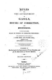 Rules for the Government of Gaols, Houses of Correction, and Penitentiaries; to which are Added, Plans of Prisons on Improved Principles; and a Description, with Plates of a Corn Mill and Water Mill, Adapted to the Employment of Prisoners ...