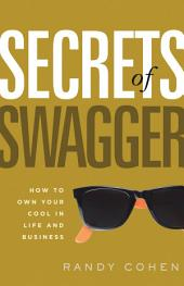 Secrets of Swagger: How to Own Your Cool in Life and Business