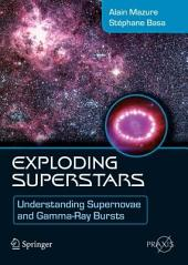 Exploding Superstars: Understanding Supernovae and Gamma-Ray Bursts