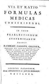Via et ratio formulas medicas conscribendi... Edidit D. Christ. Godofr. Gruner,...