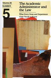 The Academic Administrator and the Law: What Every Dean and Department Chair Needs to Know, Volume 26, Number 5