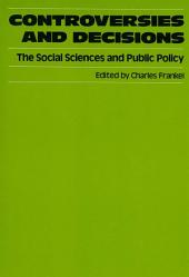 Controversies and Decisions: The Social Sciences and Public Policy