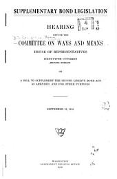 Supplementary Bond Legislation: Hearing Before the Committee on Ways and Means, House of Representatives, Sixty-fifth Congress, Second Session, on a Bill to Supplement the Second Liberty Bond Act as Amended, and for Other Purposes. September 12, 1918