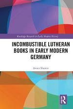 Incombustible Lutheran Books in Early Modern Germany