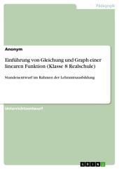 Einführung von Gleichung und Graph einer linearen Funktion (Klasse 8 Realschule): Stundenentwurf im Rahmen der Lehramtsausbildung