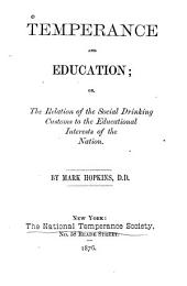 Temperance and Education; Or, The Relation of the Social Drinking Customs to the Educational Interests of the Nation