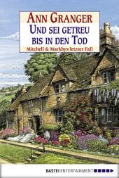 Und sei getreu bis in den Tod: Mitchell & Markbys letzter Fall