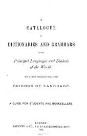 A Catalogue of Dictionaries and Grammars of the Principal Languages and Dialects of the World: With a List of the Leading Works in the Science of Language : a Guide for Students and Booksellers