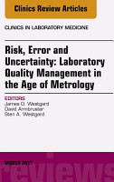 Risk  Error and Uncertainty  Laboratory Quality Management in the Age of Metrology  An Issue of the Clinics in Laboratory Medicine  E Book PDF