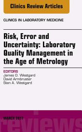 Risk, Error and Uncertainty: Laboratory Quality Management in the Age of Metrology, An Issue of the Clinics in Laboratory Medicine, E-Book