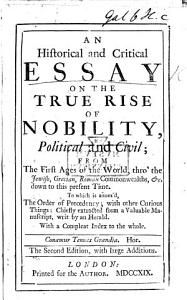 An Historical and Critical Essay on the true rise of Nobility political and civil  from the first ages of the world     To which is annex d  The Order of Precedency  with other curious things  chiefly extracted from a valuable manuscript  writ by an herald  R  Brown  Blue Mantle  one of the four pursuivants at arms    By M  Shelton   Second edition  with large additions PDF