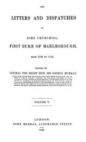 The Letters and Dispatches of John Churchill of Marlborough from 1702 - 1712 Edited by George Murray: Volume 5