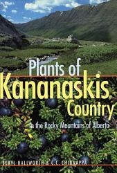 Plants Of Kananaskis Country In The Rocky Mountains Of Alberta Book PDF