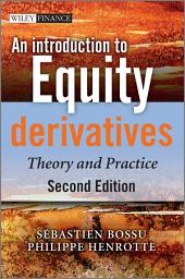An Introduction to Equity Derivatives: Theory and Practice, Edition 2