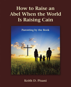 How to Raise an Abel When the World Is Raising Cain