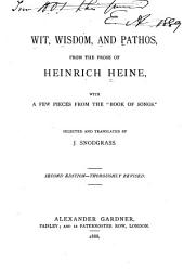 "Wit, Wisdom, and Pathos, from the Prose of Heinrich Heine: With a Few Pieces from the ""Book of Songs"""