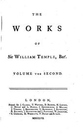 The Works of Sir William Temple, Bart: Volume 2
