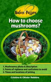 How to Choose Mushrooms?: Small and Handy Digital Guide to Easily Recognize Edible Mushrooms in the Woods!