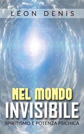 Nel mondo invisibile - spiritismo e potenza psichica