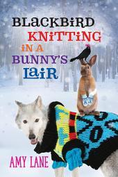 Blackbird Knitting in a Bunny's Lair