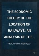 The Economic Theory of the Location of Railways: An Analysis of the Conditions which Govern the Judicious Adjustment of Gradients, Curvature and Length of Line to Each Other and to the Character and Volume of Traffic