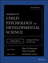 Handbook of Child Psychology and Developmental Science, Ecological Settings and Processes: Edition 7