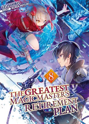 The Greatest Magicmaster s Retirement Plan  Volume 8