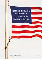 Economic Inequality  Neoliberalism  and the American Community College PDF
