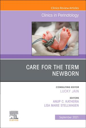 Care for the Term Newborn  An Issue of Clinics in Perinatology  E Book PDF