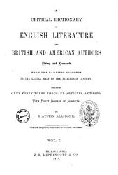 A Critical Dictionary of English Literature and British and American Authors Living and Deceased from the Earliest Accounts to the Latter Half of the Nineteenth Century by S  Austin Allibone PDF
