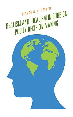 Realism and Idealism in Foreign Policy Decision Making PDF