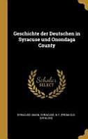 Geschichte Der Deutschen in Syracuse Und Onondaga County PDF