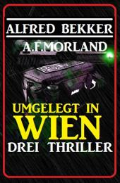 Umgelegt in Wien - Drei Thriller