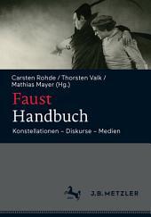 Faust-Handbuch: Konstellationen – Diskurse – Medien