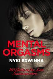 Mental Orgasms: 160 Quotes on Sex, Love, Success and more...