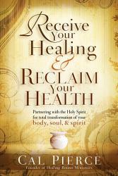 Receive Your Healing   Reclaim Your Health PDF
