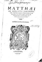 Matthaei de afflictis parthenopaei patricii, ac iurecons ... in utriusque siciliae, neapolisque sanctiones, et constitutiones, nouissima praelectio