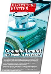 Gesundheitsmarkt - Wie krank ist das denn?: Marxistische Blätter 1_2017