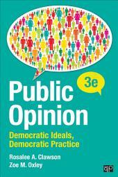 Public Opinion: Democratic Ideals, Democratic Practice, Edition 3