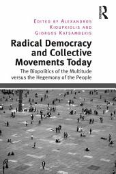 Radical Democracy and Collective Movements Today: The Biopolitics of the Multitude versus the Hegemony of the People