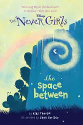 Disney The Never Girls The Space Between Book PDF
