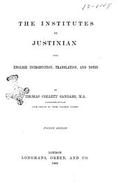 The Institutes of Justinian with English Introduction, Translation, and Notes by Thomas Collett Sandars