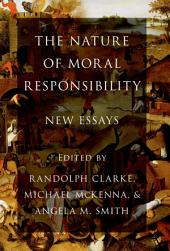 The Nature of Moral Responsibility: New Essays