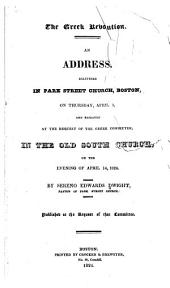 The Greek Revolution: An Address, Delivered in Park Street Church, Boston, on Thursday, April 1, and Repeated at the Request of the Greek Committee, in the Old South Church, on the Evening of April 14, 1824