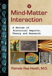 Mind-Matter Interaction: A Review of Historical Reports, Theory and Research