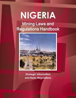 Nigeria Mining Laws and Regulations Handbook   Strategic Information and Basic Regulations