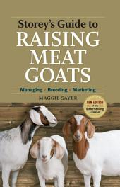 Storey's Guide to Raising Meat Goats, 2nd Edition: Managing, Breeding, Marketing, Edition 2